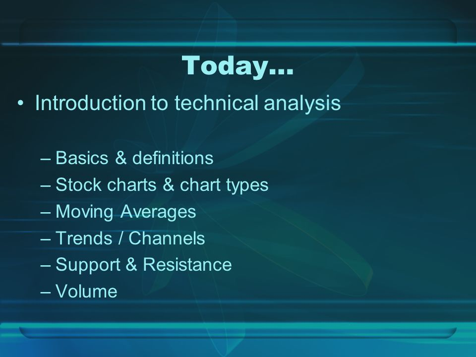 Today… Introduction to technical analysis –Basics & definitions –Stock charts & chart types –Moving Averages –Trends / Channels –Support & Resistance –Volume