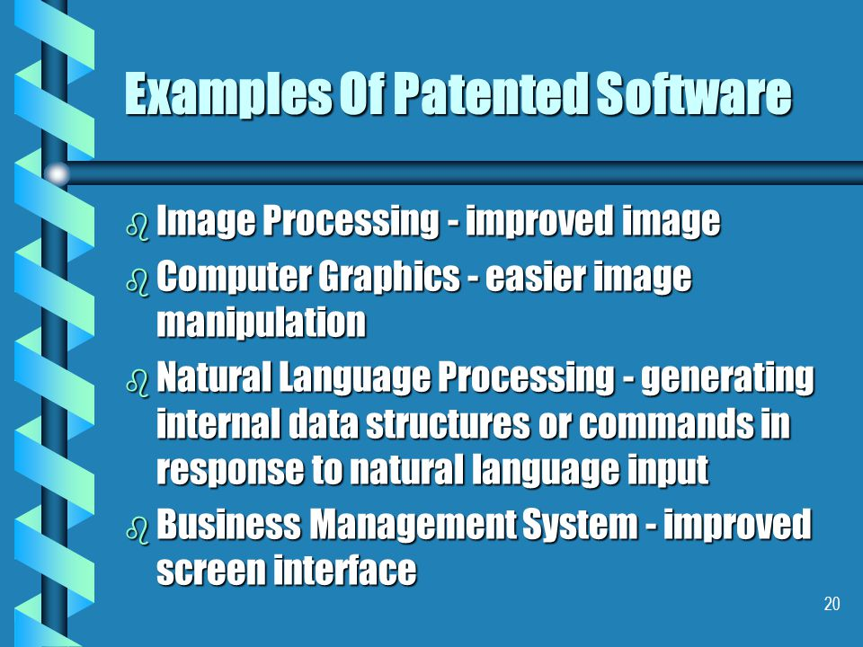 19 Claims in a Software Patent b An apparatus or system claim computer containing the novel softwarecomputer containing the novel software b A process claim the process which the program performsthe process which the program performs b A program claim storage medium or signal carrying program storage medium or signal carrying program
