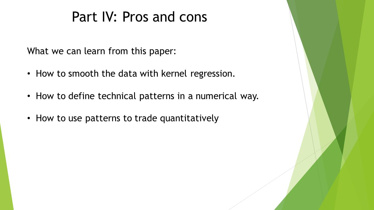 Part IV: Pros and cons What we can learn from this paper: How to smooth the data with kernel regression.