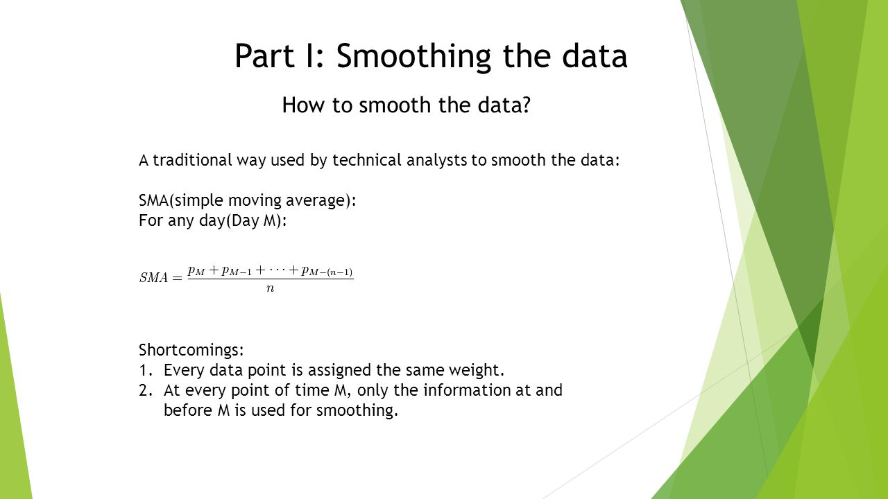 Part I: Smoothing the data How to smooth the data.