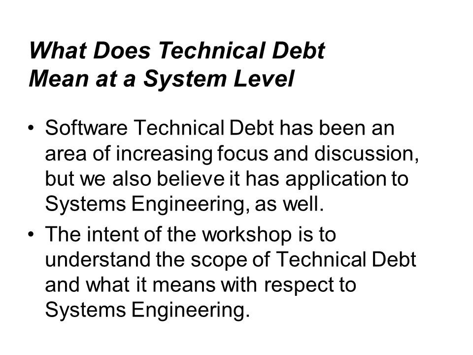 Software Technical Debt has been an area of increasing focus and discussion, but we also believe it has application to Systems Engineering, as well.