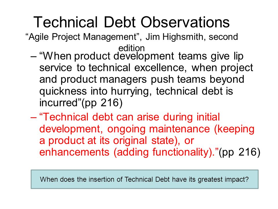 "Technical Debt Observations ""Agile Project Management"", Jim Highsmith, second edition –""When product development teams give lip service to technical e"