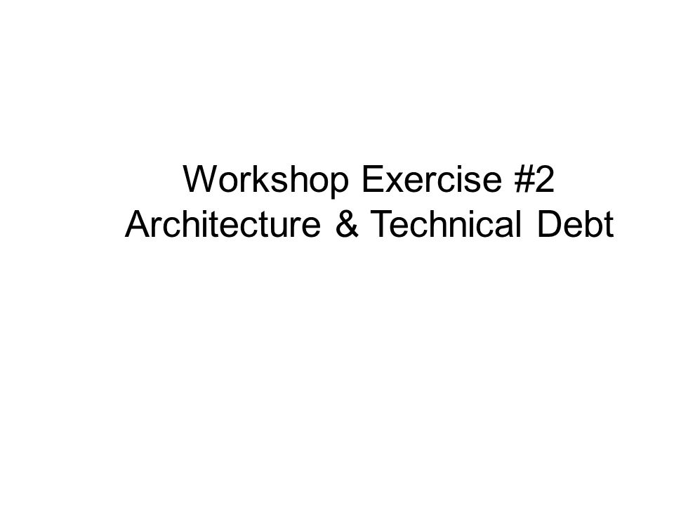 Workshop Exercise #2 Architecture & Technical Debt