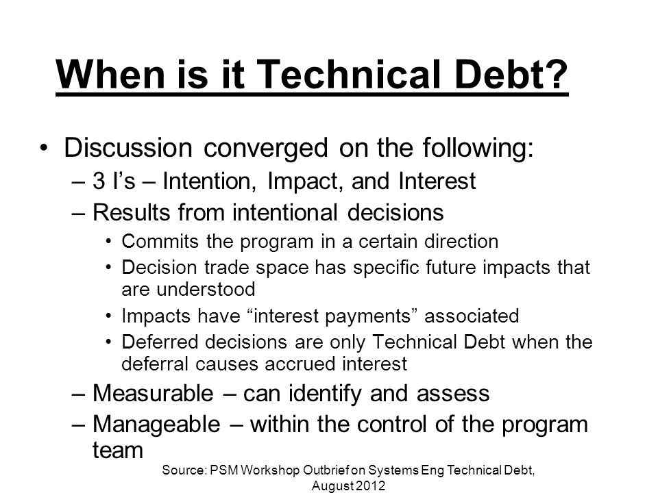 When is it Technical Debt? Discussion converged on the following: –3 I's – Intention, Impact, and Interest –Results from intentional decisions Commits