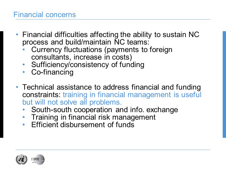 Financial difficulties affecting the ability to sustain NC process and build/maintain NC teams: Currency fluctuations (payments to foreign consultants, increase in costs) Sufficiency/consistency of funding Co-financing Technical assistance to address financial and funding constraints: training in financial management is useful but will not solve all problems.