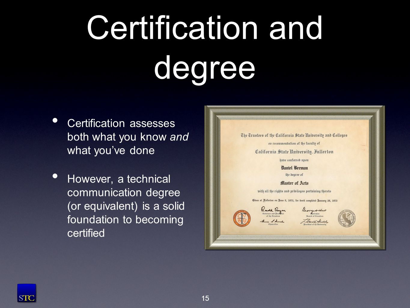 Certification and degree Certification assesses both what you know and what you've done However, a technical communication degree (or equivalent) is a solid foundation to becoming certified 15