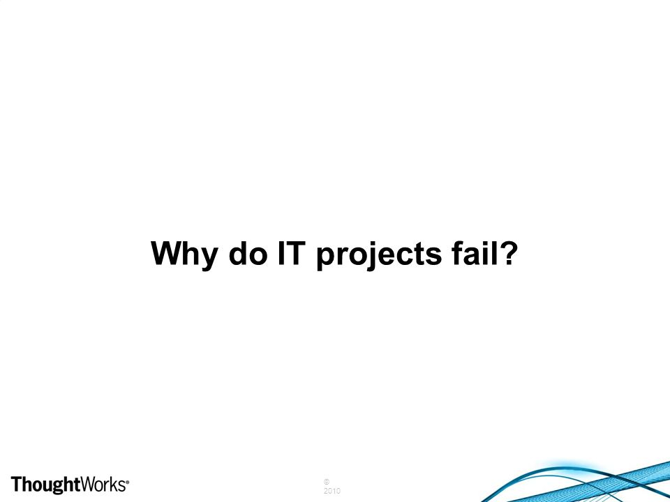 © 2010 Why do IT projects fail?