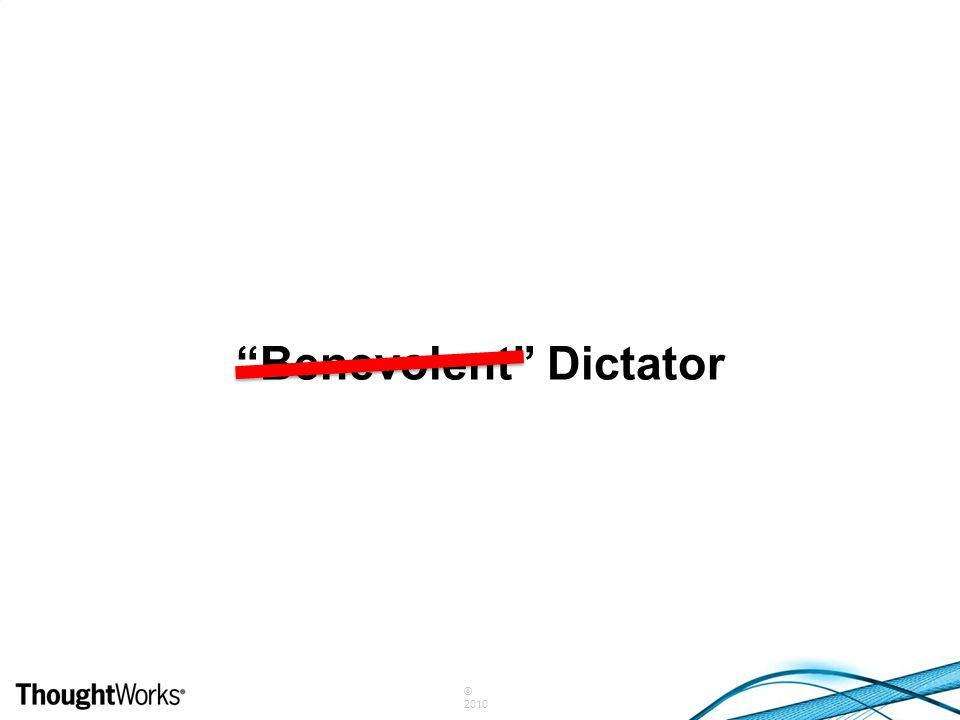 """© 2010 """"Benevolent"""" Dictator"""