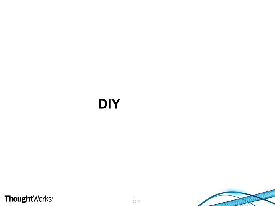 © 2010 DIY (always)