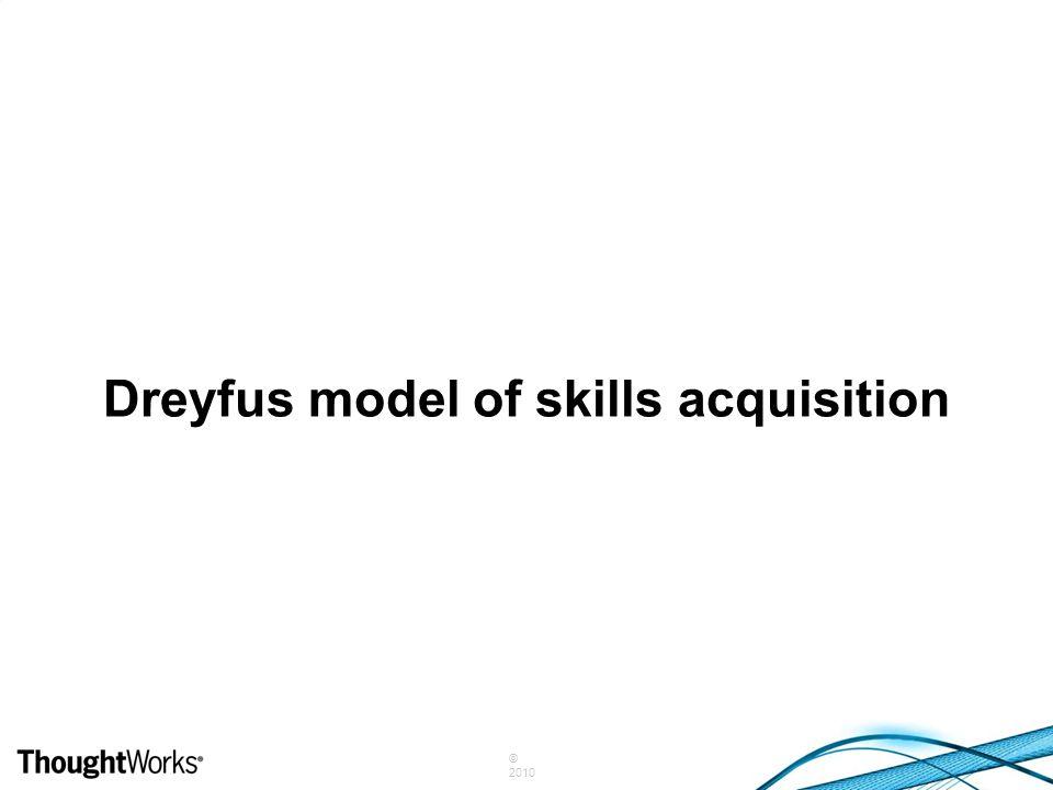 © 2010 Dreyfus model of skills acquisition