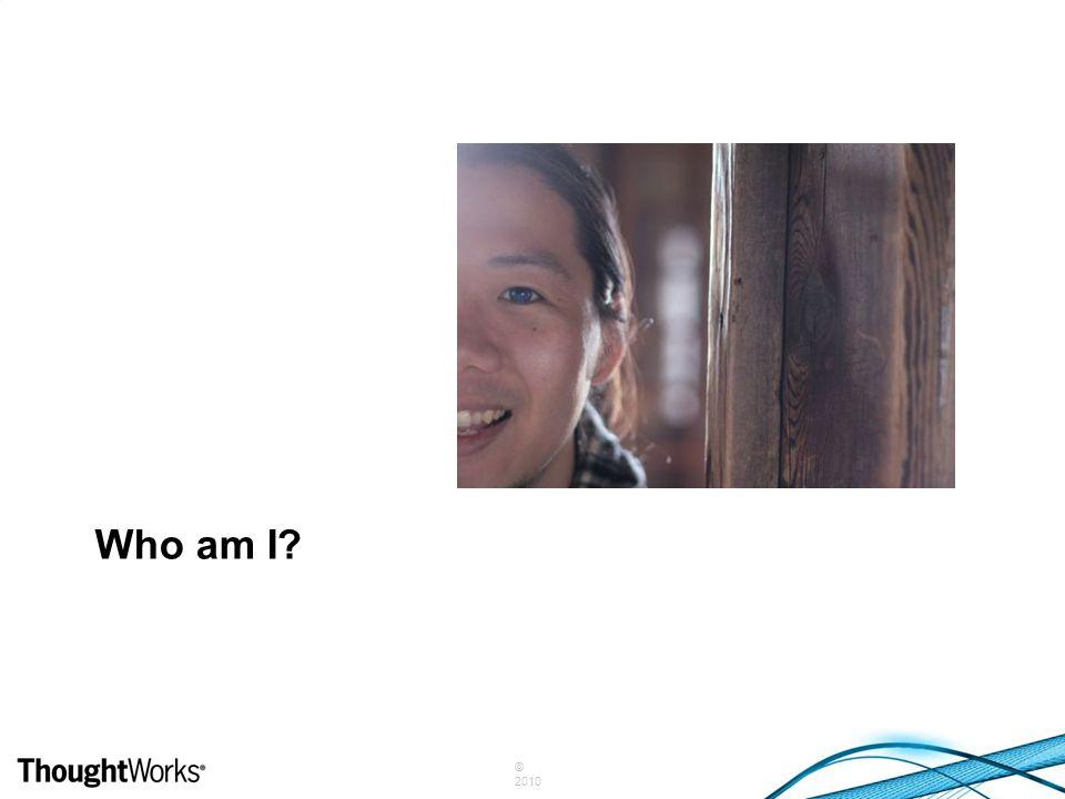 © 2010 Who am I?