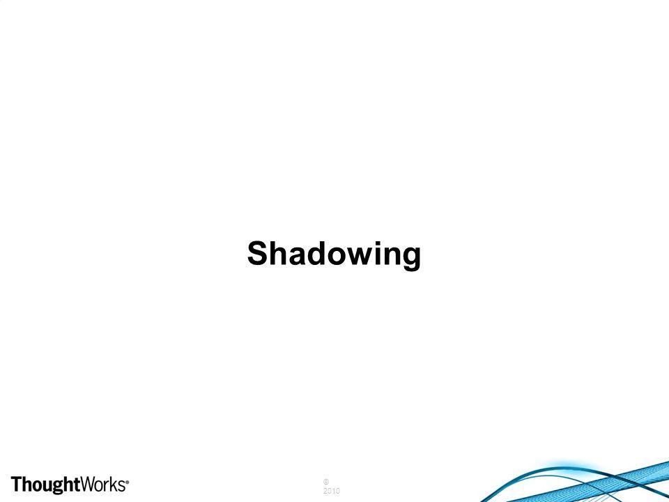 © 2010 Shadowing