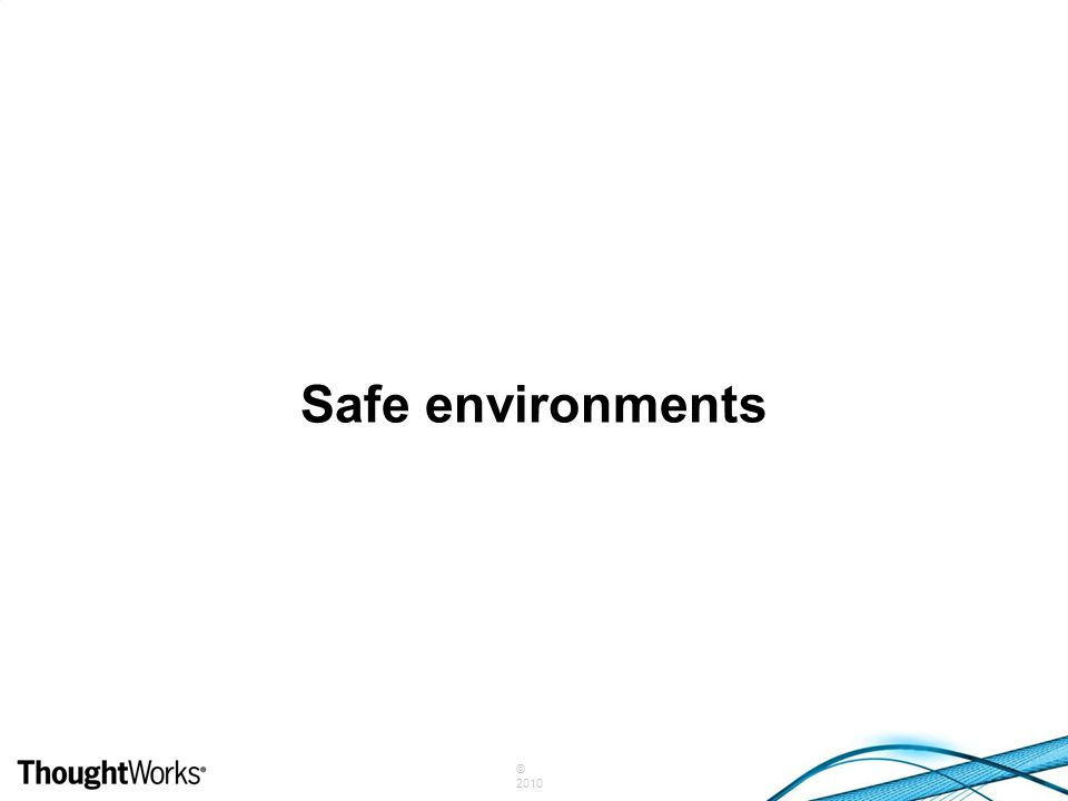© 2010 Safe environments