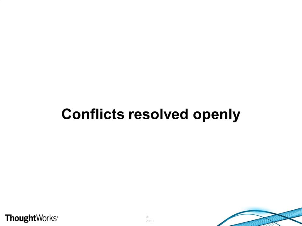 © 2010 Conflicts resolved openly