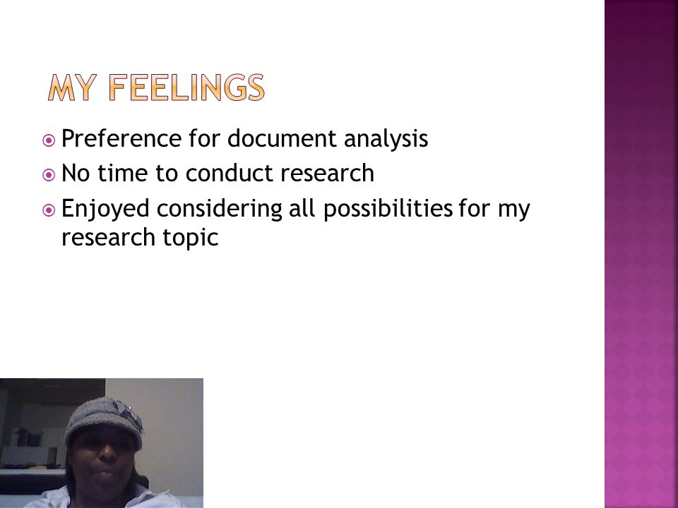  Preference for document analysis  No time to conduct research  Enjoyed considering all possibilities for my research topic