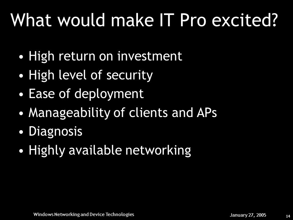 14 Windows Networking and Device Technologies January 27, 2005 What would make IT Pro excited.