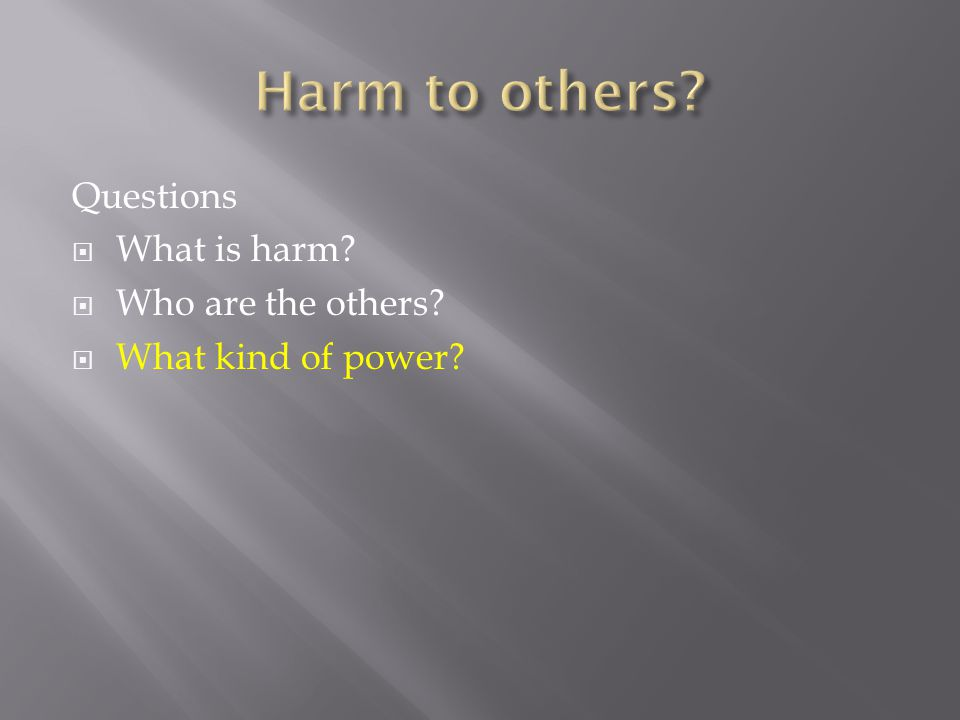 Questions  What is harm  Who are the others  What kind of power