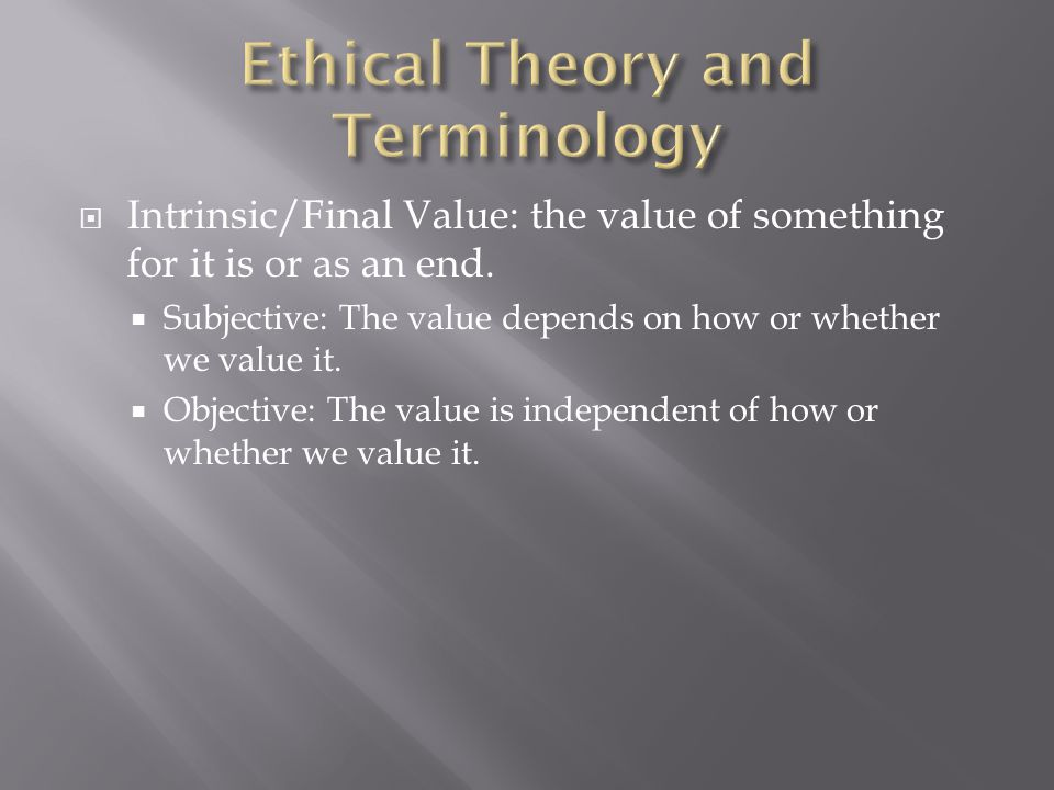  Intrinsic/Final Value: the value of something for it is or as an end.