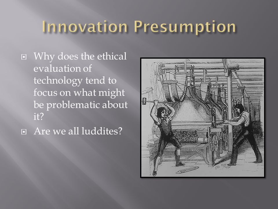  Innovation Presumption: We should invent, adopt, and use new technologies.