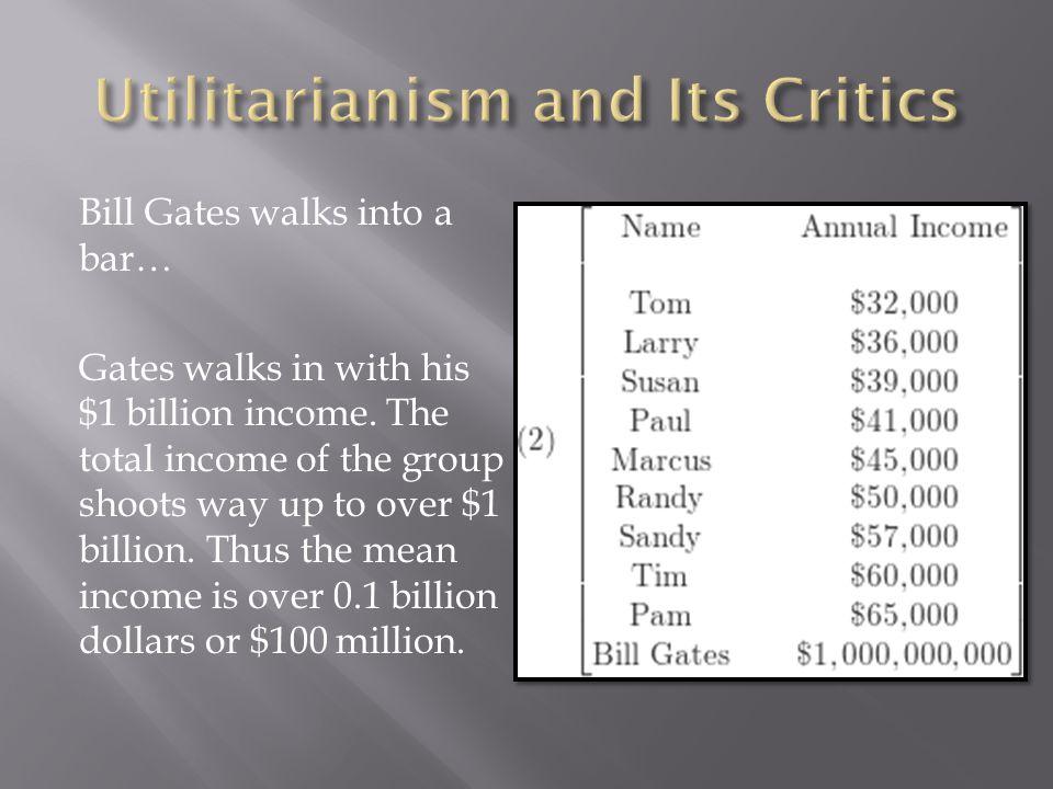 Bill Gates walks into a bar… Gates walks in with his $1 billion income.