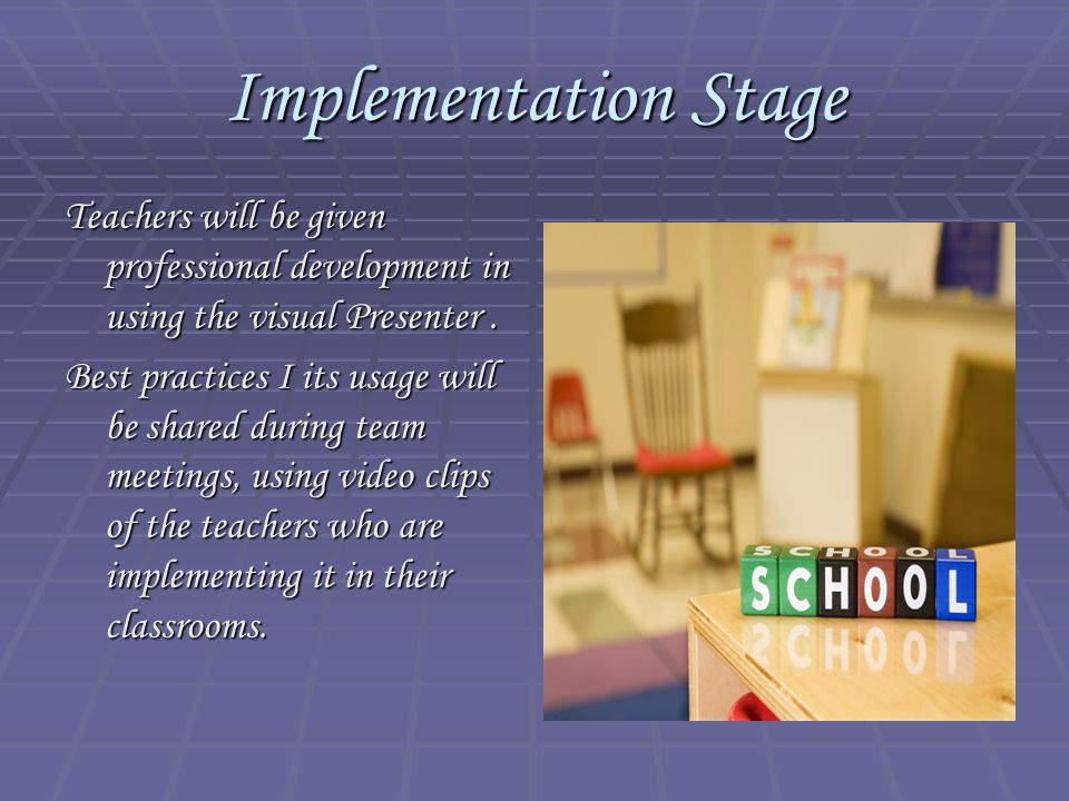 Implementation Stage Teachers will be given professional development in using the visual Presenter. Best practices I its usage will be shared during t