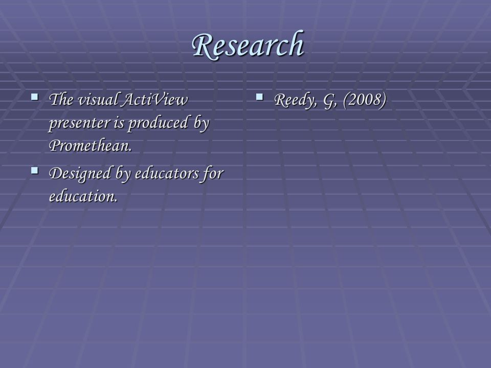 Research  The visual ActiView presenter is produced by Promethean.  Designed by educators for education.  Reedy, G, (2008)
