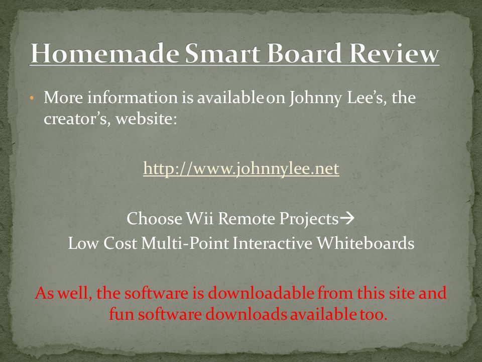More information is available on Johnny Lee's, the creator's, website:   Choose Wii Remote Projects  Low Cost Multi-Point Interactive Whiteboards As well, the software is downloadable from this site and fun software downloads available too.