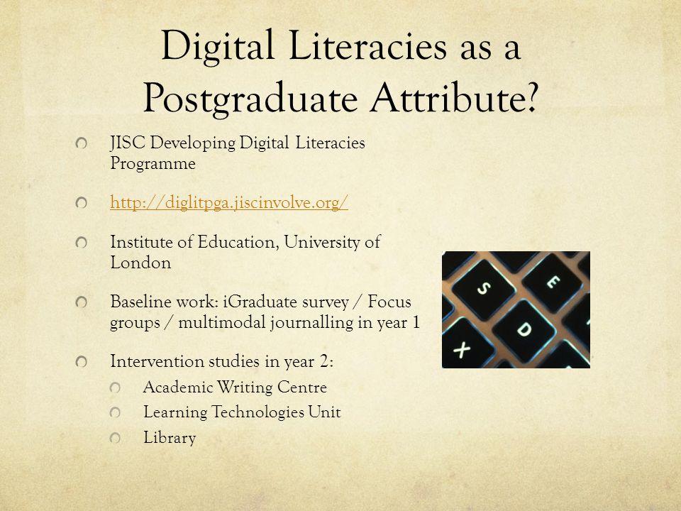 Digital Literacies as a Postgraduate Attribute? JISC Developing Digital Literacies Programme http://diglitpga.jiscinvolve.org/ Institute of Education,