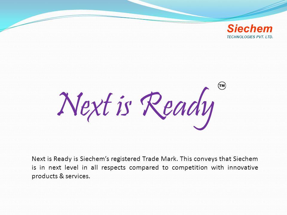 Next is Ready Siechem TECHNOLOGIES PVT. LTD. Next is Ready is Siechem's registered Trade Mark.
