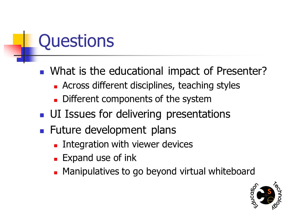 Questions What is the educational impact of Presenter.
