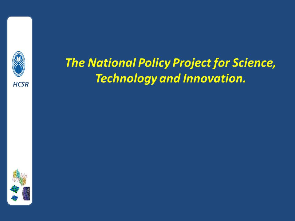 The National Policy Project for Science, Technology and Innovation. HCSR