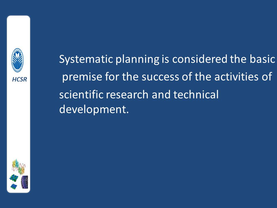 Systematic planning is considered the basic premise for the success of the activities of scientific research and technical development.