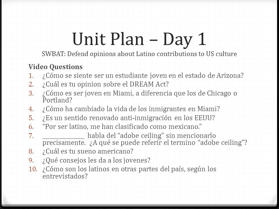 Unit Plan – Day 1 SWBAT: Defend opinions about Latino contributions to US culture Video Questions 1.
