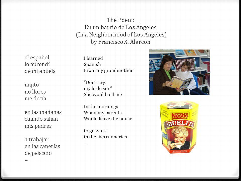 The Poem: En un barrio de Los Ángeles (In a Neighborhood of Los Angeles) by Francisco X. Alarcón el español lo aprendí de mi abuela mijito no llores m