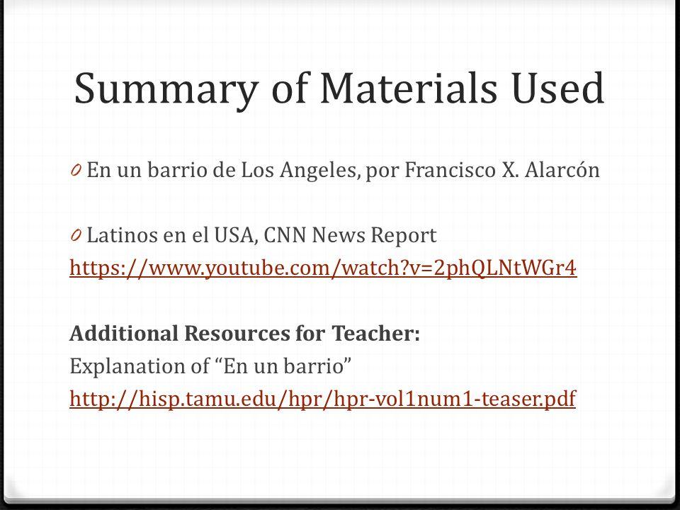 Summary of Materials Used 0 En un barrio de Los Angeles, por Francisco X. Alarcón 0 Latinos en el USA, CNN News Report https://www.youtube.com/watch?v
