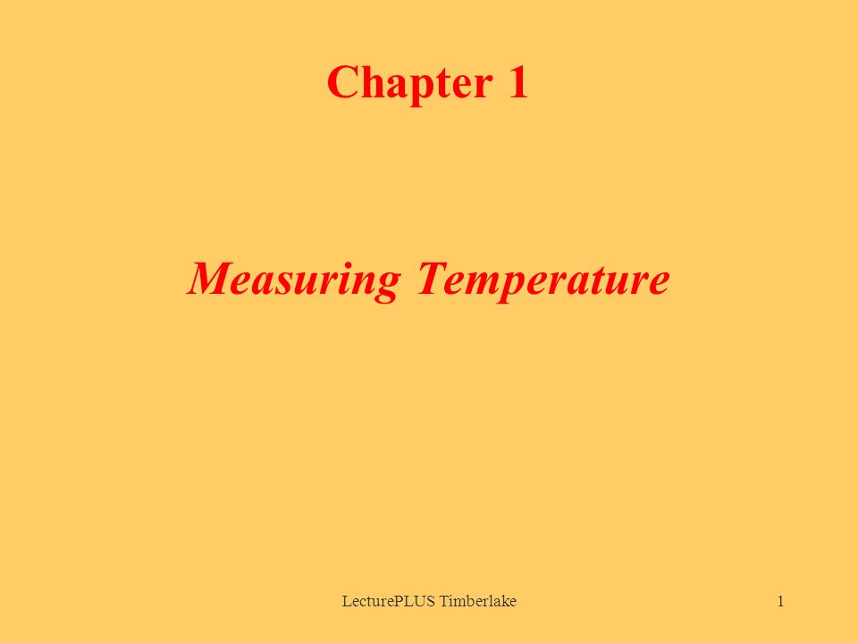 LecturePLUS Timberlake1 Chapter 1 Measuring Temperature