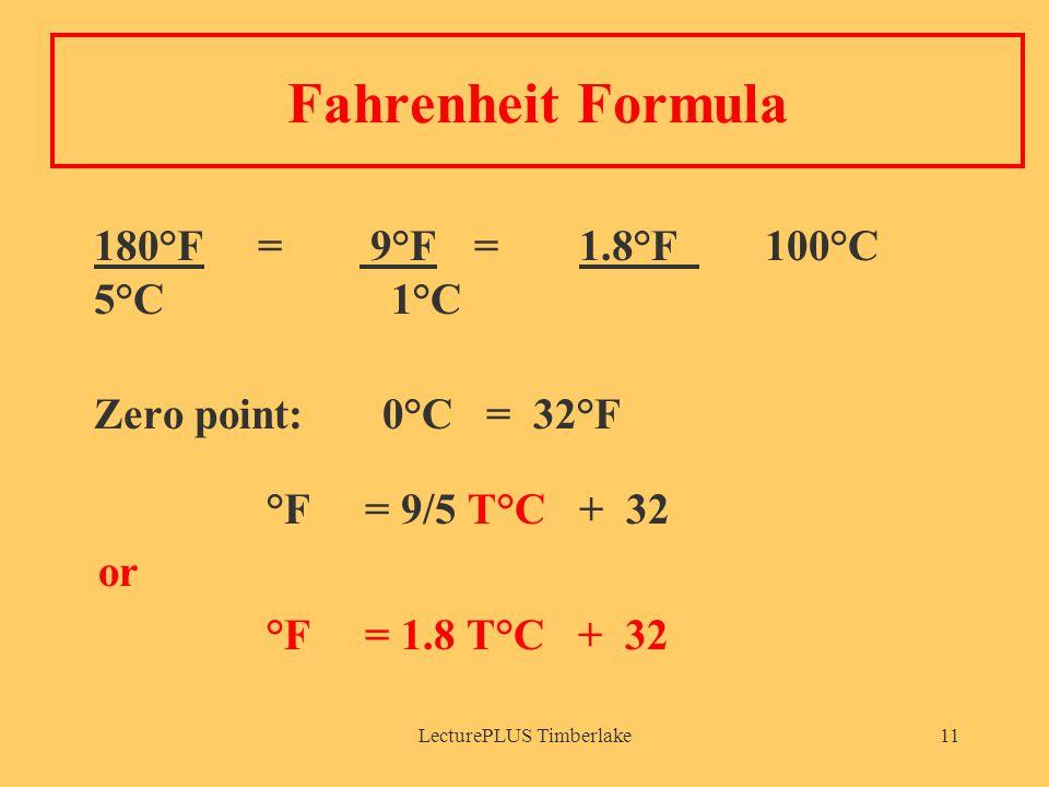 LecturePLUS Timberlake11 Fahrenheit Formula 180°F = 9°F =1.8°F 100°C 5°C 1°C Zero point: 0°C = 32°F °F = 9/5 T°C + 32 or °F = 1.8 T°C + 32