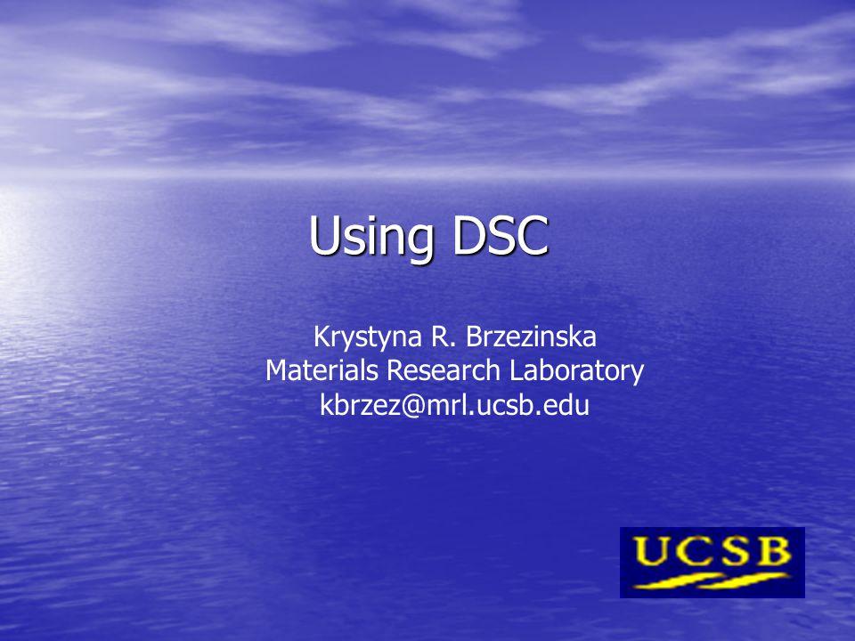 Using DSC Krystyna R. Brzezinska Materials Research Laboratory kbrzez@mrl.ucsb.edu