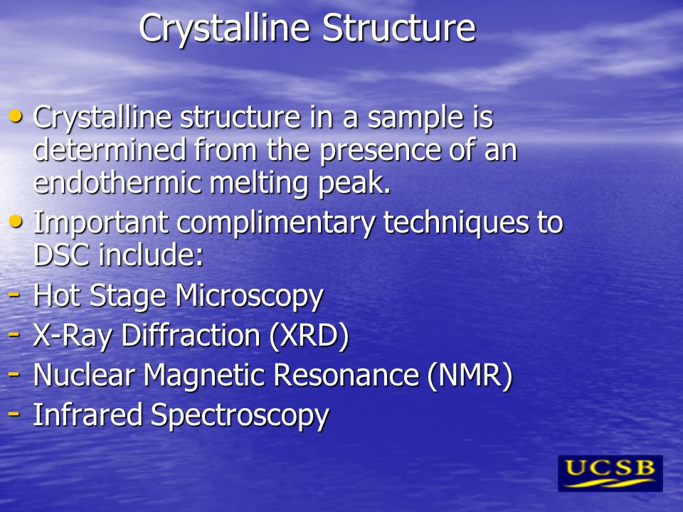 Crystalline Structure Crystalline structure in a sample is determined from the presence of an endothermic melting peak. Crystalline structure in a sam