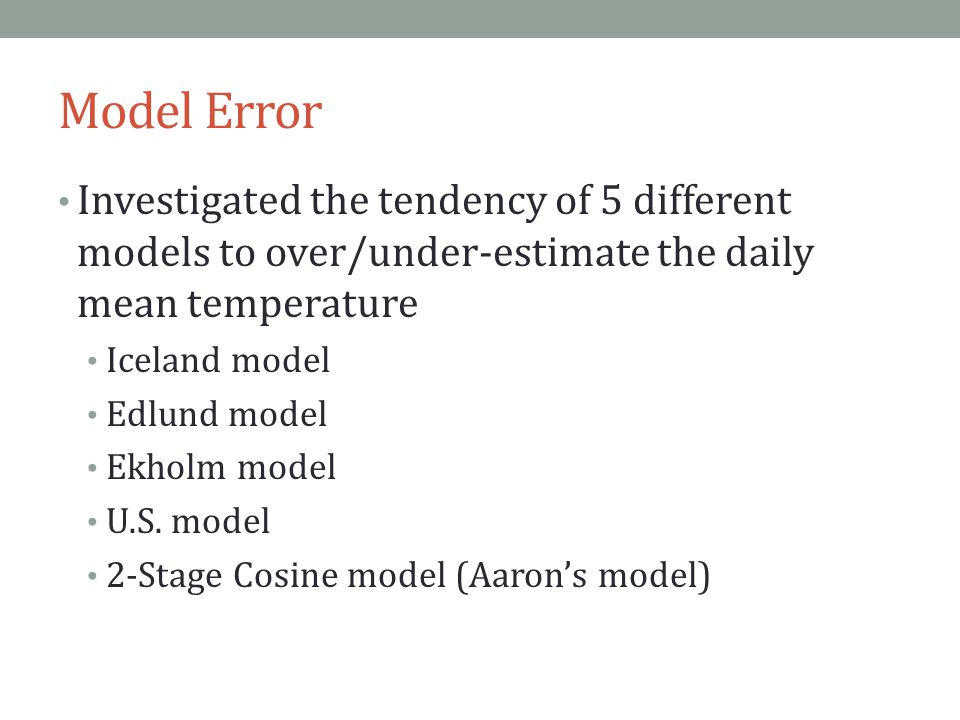 Model Error Investigated the tendency of 5 different models to over/under-estimate the daily mean temperature Iceland model Edlund model Ekholm model U.S.
