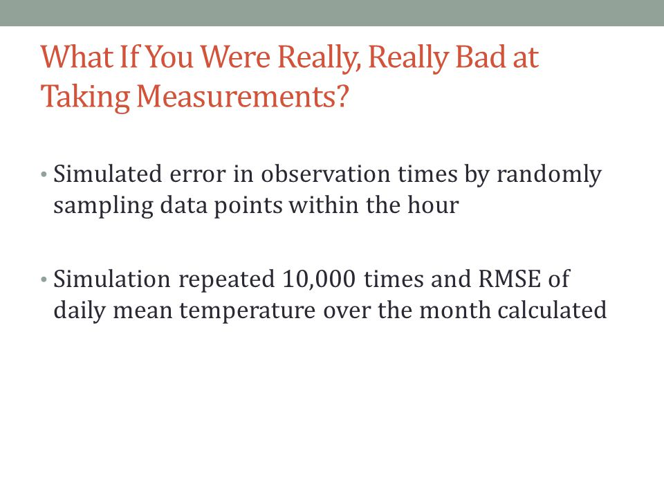 What If You Were Really, Really Bad at Taking Measurements? Simulated error in observation times by randomly sampling data points within the hour Simu