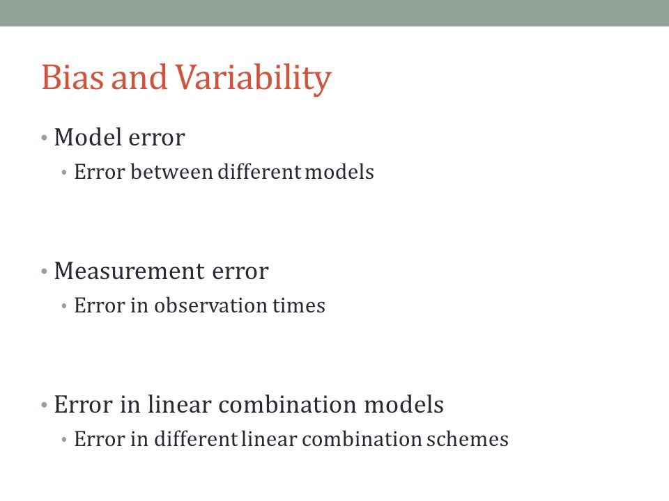 Bias and Variability Model error Error between different models Measurement error Error in observation times Error in linear combination models Error