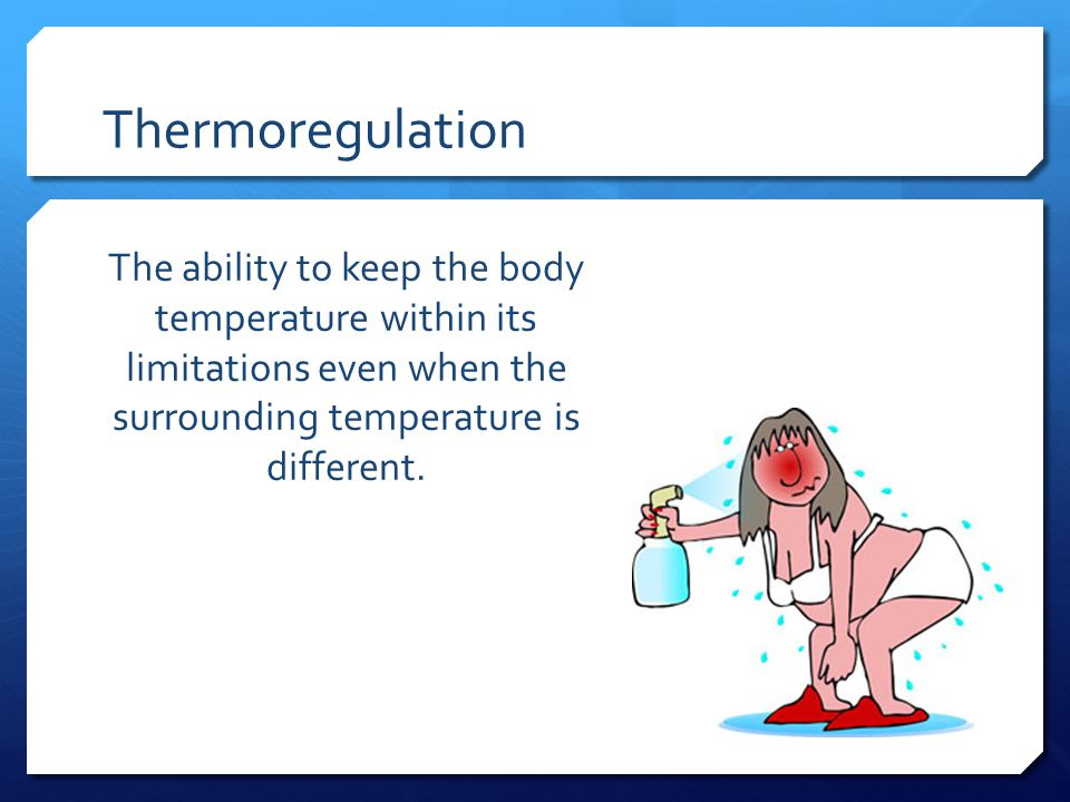 Thermoregulation The ability to keep the body temperature within its limitations even when the surrounding temperature is different.