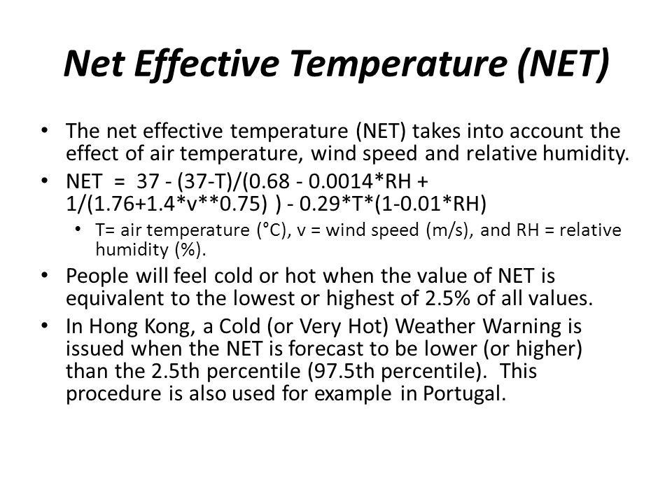 Net Effective Temperature (NET) The net effective temperature (NET) takes into account the effect of air temperature, wind speed and relative humidity.