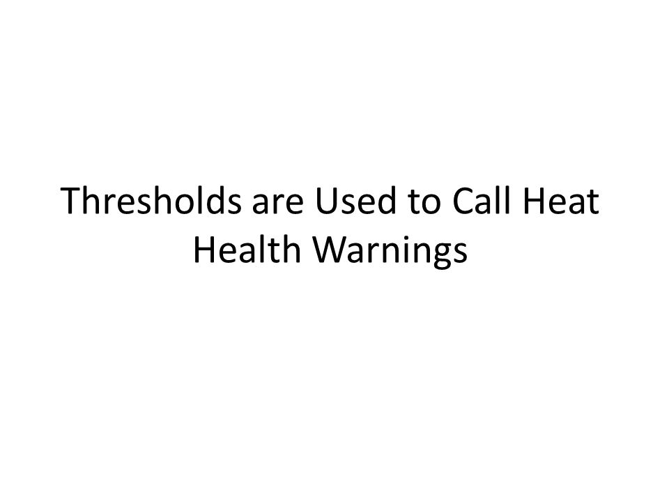 Thresholds are Used to Call Heat Health Warnings