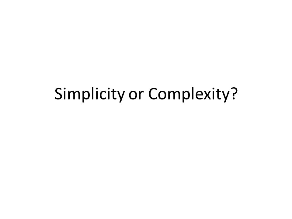 Simplicity or Complexity?