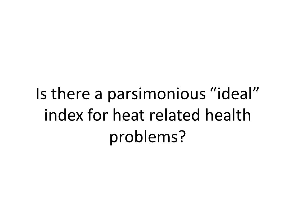Is there a parsimonious ideal index for heat related health problems?