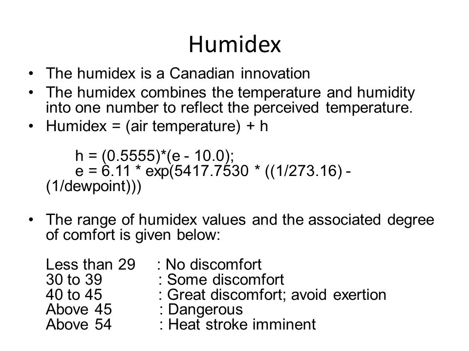 Humidex The humidex is a Canadian innovation The humidex combines the temperature and humidity into one number to reflect the perceived temperature. H