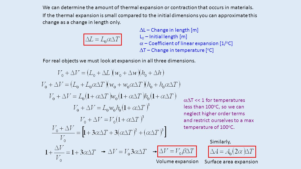 We can determine the amount of thermal expansion or contraction that occurs in materials. If the thermal expansion is small compared to the initial di
