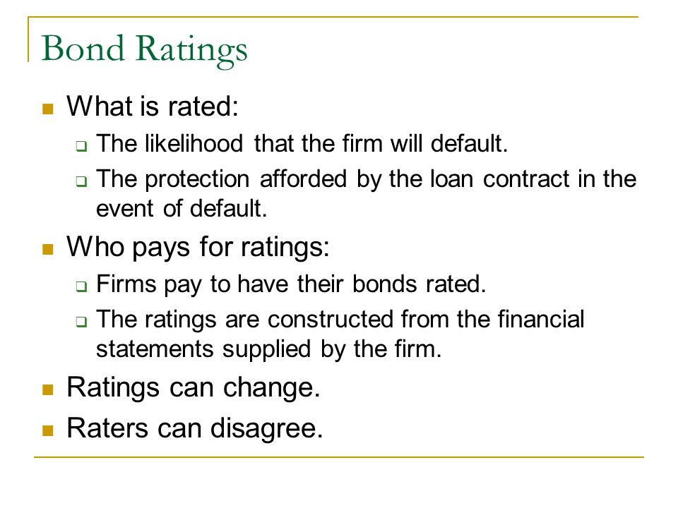 Bond Ratings What is rated:  The likelihood that the firm will default.